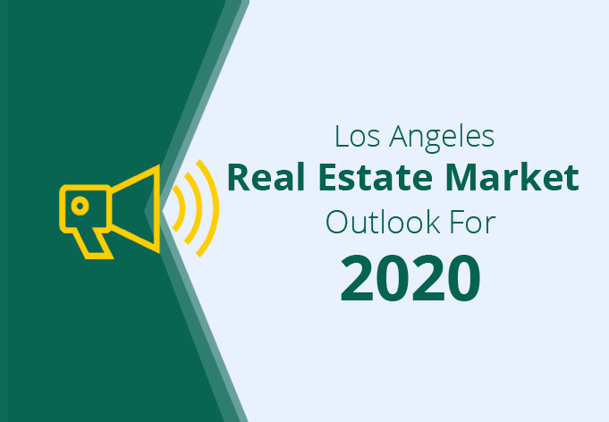 Los Angeles Real Estate Market Outlook For 2020
