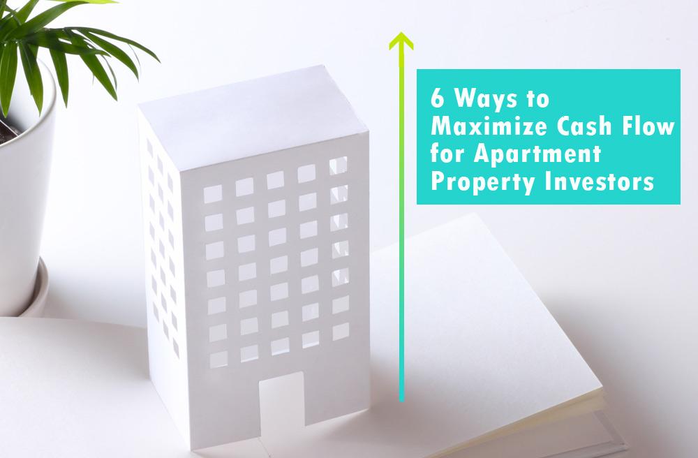 6 Ways to Maximize Cash Flow for Apartment Property Investors