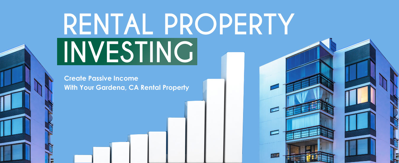 How to Create Passive Income with Your Gardena, CA Rental Property